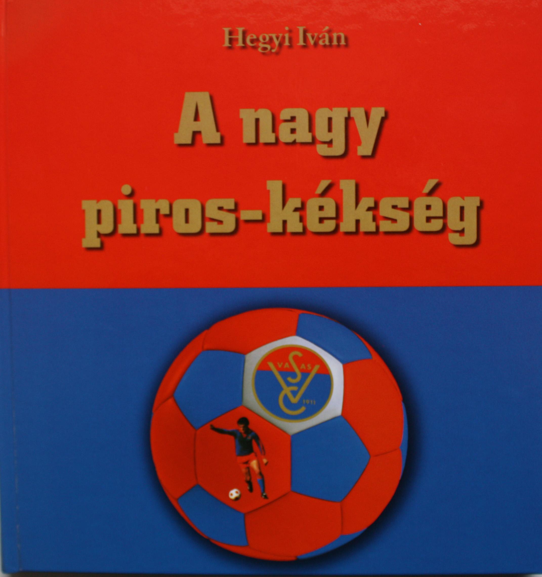 Vasas SC - Webáruház - Hegyi Iván  A nagy piros-kékség 359c8c6935